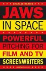 Jaws in Space: Powerful Pitching for Film & TV Screenwriters by Charles Harris (Paperback, 2016)