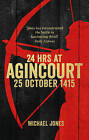 24 Hours at Agincourt by Michael Jones (Paperback, 2016)