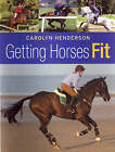 Getting Horses Fit by Carolyn Henderson (Hardback, 2006)