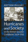 Hurricanes and Society in the British Greater Caribbean, 1624-1783 by Matthew Mulcahy (Paperback, 2008)