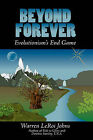 Beyond Forever: Evolutionism's End Game by Warren LeRoi Johns (Paperback / softback, 2007)