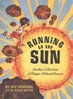 Running to the Sun: Another Collection of Rhymes without Reason by Jeffrey Michael McMahon, Jessica Warrick (Hardback, 2015)