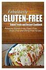 Fabulously Gluten-Free - Baked Treats and Dessert Cookbook: Yummy Gluten-Free Ideas for Celiac Disease and Gluten Sensitivity by Fabulously Gluten-Free (Paperback / softback, 2014)