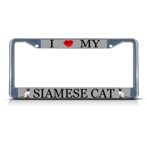 I LOVE MY SIAMESE CAT Metal License Plate Frame Tag Border Two Holes