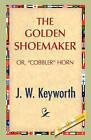 The Golden Shoemaker by J W Keyworth (Hardback, 2008)