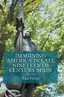 Imagining 'America' in Late Nineteenth Century Spain: 2016 by Kate Ferris (Hardback, 2016)