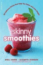 Skinny Smoothies : 101 Delicious Drinks That Help You Detox and Lose Weight...