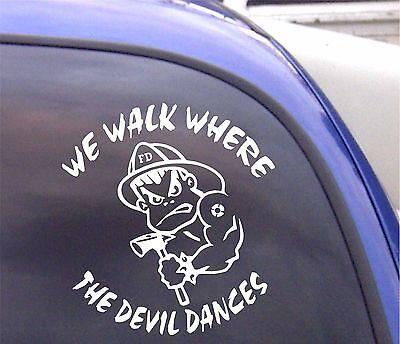 STICKER FIREFIGHTERS WALK WHERE THE DEVIL DANCES VINYL GRAPHIC CAR DECAL
