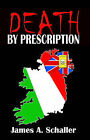Death by Prescription by James A. Schaller (Paperback, 2003)