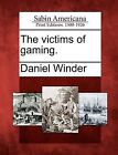 The Victims of Gaming. by Daniel Winder (Paperback / softback, 2012)