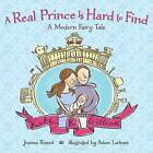 A Real Prince Is Hard to Find: A Modern Fairy Tale by Joanna Rivard (Hardback, 2013)