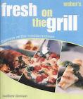 Weber's Fresh on the Grill: Flavours of the Mediterranean by Weber Stephen Products (UK) Ltd, Matthew Drennan (Hardback, 2003)