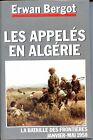 LES APPELES EN ALGERIE - La Bataille des frontières - Erwan Bergot 1992