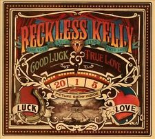 Good Luck & True Love [Digipak] by Reckless Kelly (CD, Sep-2011, No Big Deal...