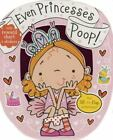 Even Princesses Poop by Make Believe Ideas (2014, Board Book)