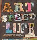 Art at the Speed of Life: Motivation & Inspiration for Making Mixed-Media Art Every Day by Pam Carriker (Paperback, 2011)