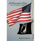 a Veteran's Cry The Journey Home 9781452095394 by Michael E. Jacobson Paperback