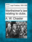 Wertheimer's Law Relating to Clubs. by A W Chaster (Paperback / softback, 2010)