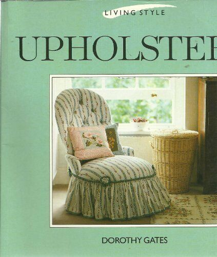 Upholstery (Living Style Series) By Dorothy Gates