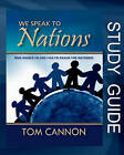 We Speak to Nations - Study Guide: God Wants to Use You to Reach the Nations! by Tom Cannon (Paperback / softback, 2010)
