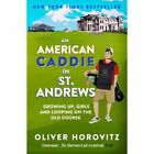 An American Caddie in St. Andrews: Growing Up, Girls and Looping on the Old Course by Oliver Horovitz (Paperback, 2014)