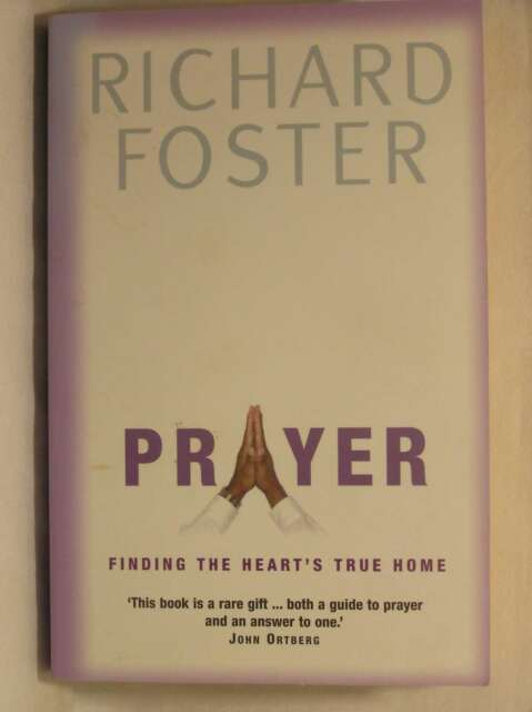 Prayer: Finding the Heart's True Home, Foster, Richard, Excellent Book