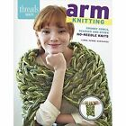 Arm Knitting: Chunky Cowls, Scarves, and Other No-Needle Knits by Linda Zemba Burhance (Paperback, 2014)