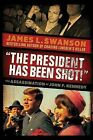 The President Has Been Shot!: The Assassination of John F. Kennedy by James L Swanson (Hardback, 2013)