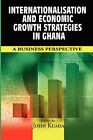 Internationalisation and Economic Growth Strategies in Ghana: A Business Perspective by Adonis & Abbey Publishers Ltd (Paperback, 2007)