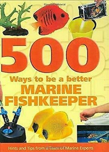 500 Ways To Be A Better Marine Fishkeeper Hardcover