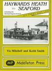Haywards Heath to Seaford by Vic Mitchell, Keith Smith (Hardback, 2005)