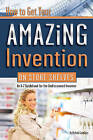 How to Get Your Amazing Invention on Store Shelves: An A-Z Guidebook for the Undiscovered Inventor by Michael Cavallaro (Paperback, 2011)