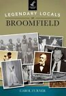 Legendary Locals of Broomfield, Colorado by Carol Turner (Paperback / softback, 2014)