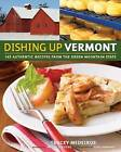 Dishing Up Vermont: 145 Authentic Recipes from the Green Mountain State by Tracey Medeiros (Paperback / softback, 2008)