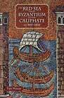 The Red Sea from Byzantium to the Caliphate: AD 500-1000 by Timothy Power (Hardback, 2012)