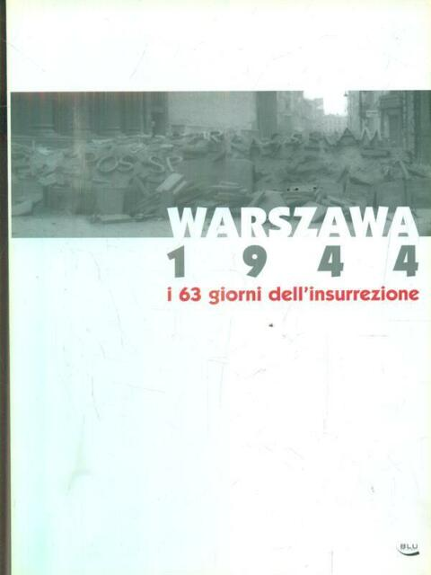 WARSZAWA 1944. I 63 GIORNI DELL'INSURREZIONE  JAWORSKA KRYSTYNA BLU EDIZIONI