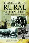 Tracing Your Rural Ancestors: A Guide for Family Historians by Jonathan Brown (Paperback, 2011)