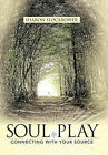 Soul Play: Connecting with Your Source by Sharon Slockbower (Hardback, 2011)