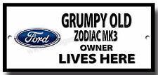 GRUMPY OLD FORD ZODIAC MK3 OWNER LIVES HERE FINISH METAL SIGN.