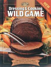 The Complete Hunter: Dressing and Cooking Wild Game : From Field to Table: Big Game, Small Game, Upland Birds and Waterfowl by Creative Publishing International Editors and Complete Hunter Staff (1999, Hardcover, Revised)