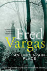 An Uncertain Place by Fred Vargas (Paperback, 2011)