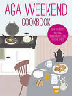 Aga Weekend Cookbook by Ebury Publishing (Hardback, 2011)