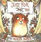 Just for You by Mercer Mayer 9780780775534 Hardback 1998