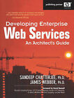 Developing Enterprise Web Services: An Architects Guide by Sandeep Chatterjee, James Webber (Paperback, 2003)