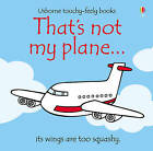 That's Not My Plane by Rachel Wells, Fiona Watt (Board book, 2008)