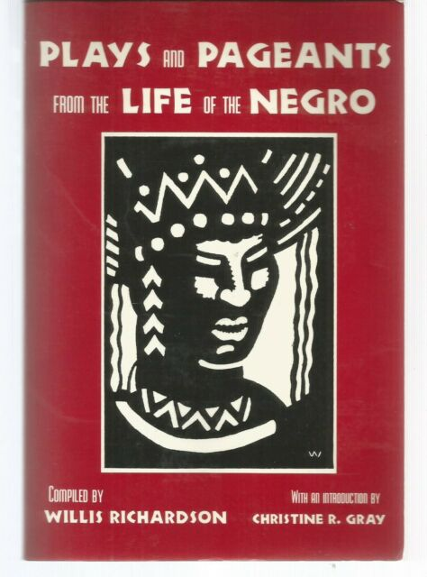 PLAYS AND PAGEANTS FROM THE LIFE OF THE NEGRO RICHARDSON GRAY  like new