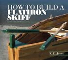How to Build a Flatiron Skiff: Simple Steps Using Basic Tools by K.D. Jones (Paperback, 2015)