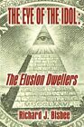 The Eye of The Idol The Elusion Dwellers by Richard J Bisbee 9780759630215