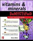 Vitamins and Minerals Demystified: A Self-Teaching Guide by Steve Blake (Paperback, 2007)