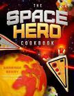 The Space Hero Cookbook: Stellar Recipes and Projects from a Galaxy Far, Far Away by Barbara Beery (Hardback, 2015)